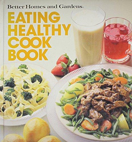Better Homes and Gardens Eating Healthy Cook: Kiester, Edwin Jr.;Kiester,