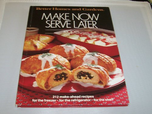 9780696007057: Make Now Serve Later Recipes (Better Homes and Gardens)