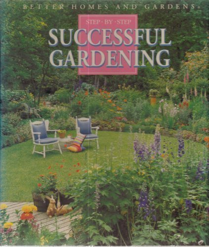 9780696007354: Better Homes and Gardens Step-By-Step Successful Gardening