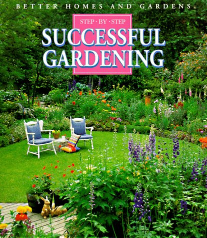 9780696007361: Better Homes and Gardens Step by Step Successful Gardening