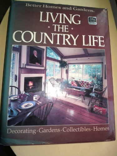 Living The Country Life Better Homes and Gardens Hardcover Book 1985