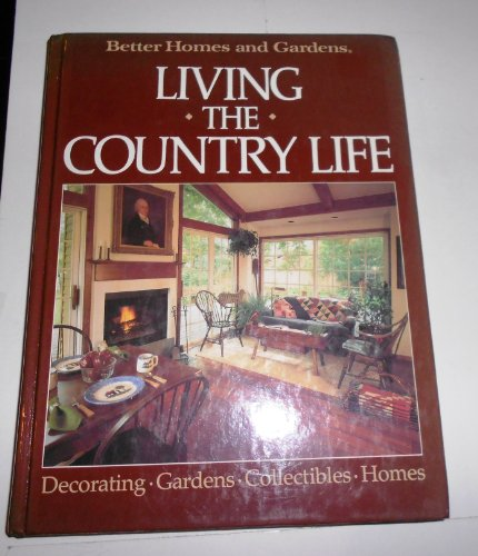 9780696011801: Better Homes and Gardens: Living the Country Life (Better Homes and Gardens Books)