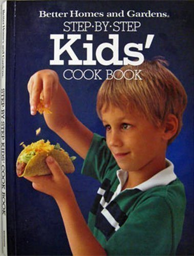 Better Homes and Gardens Step-By-Step Kids Cookbook: Better Homes and