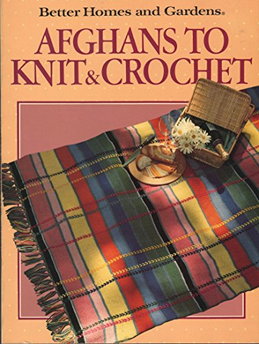 9780696015502: Better Homes and Gardens: Afghans to Knit & Crochet