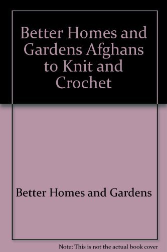 9780696015526: Better Homes and Gardens Afghans to Knit and Crochet