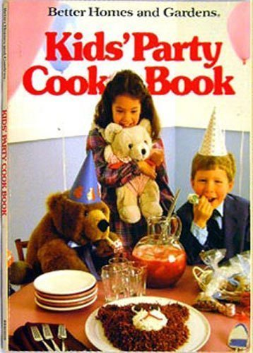 Better Homes and Gardens Kid's Party Cookbook: Homes, Better; Gardens