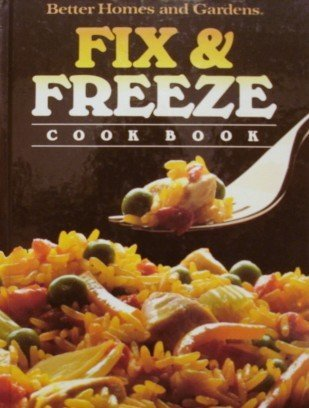 9780696015755: Better Homes and Gardens Fix and Freeze Cookbook