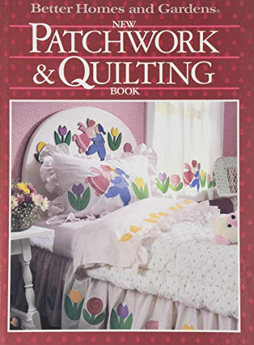 Better Homes and Gardens New Patchwork and Quilting Book: Homes, Better; Gardens Books