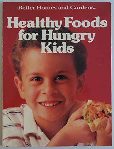 9780696016905: Better Homes and Gardens Healthy Foods for Hungry Kids