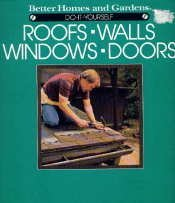 Better Homes and Gardens Do-It-Yourself Roofs, Walls, Windows and Doors: Homes, Better; Gardens