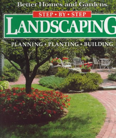 9780696018732: Step-By-Step Landscaping: Planning, Planting, Building (Better Homes and Gardens)