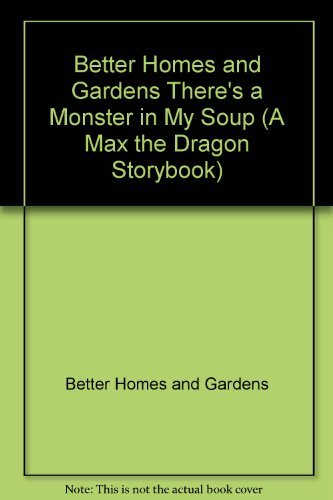 9780696019036: Better Homes and Gardens There's a Monster in My Soup (A Max the Dragon Storybook)