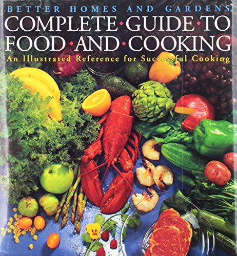Better Homes and Gardens Complete Guide to Food and Cooking: An Illustrated Guide to Successful C...