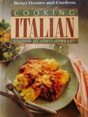 Better Homes and Gardens Cooking Italian: Classic to Contemporary
