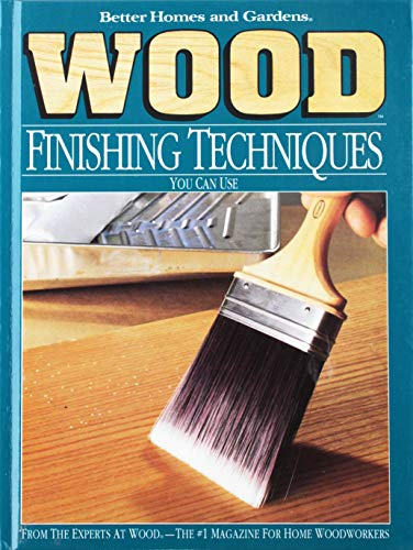 Better Homes and Gardens Wood Finishing Techniques: Better Homes and