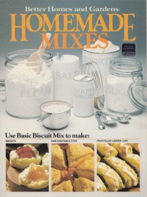 BETTER HOMES AND GARDENS HOMEMADE MIXES: Includes Basic Biscuit Mix, Basic Cake Mix, Beef Gravy Base, Beverage Mixes, Chicken Gravy Base, Cookie Mix, Corn Bread Mix, Herb Stuffing Cubes, Homemade Brownie Mix. (0696020955) by Better Homes & Gardens