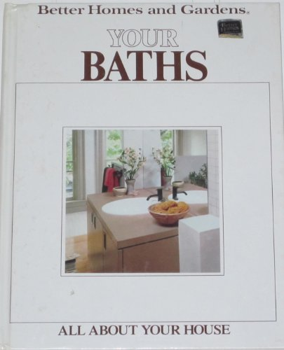 9780696021657: Better Homes and Gardens Your Baths (Better homes and gardens books)
