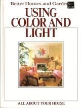 9780696021800: Better Homes and Gardens Using Color and Light