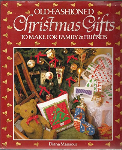 An Old-Fashioned Christmas: Gifts to Make for Family & Friends: Mansour, Diana