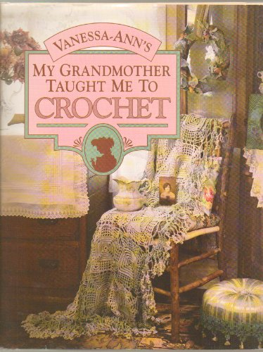 9780696023590: Vanessa Ann's My Grandmother Taught Me to Crochet