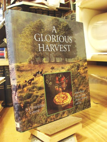 9780696023668: A Glorious Harvest: Robust Recipes from the Dairy, Pasture, Orchard and Sea