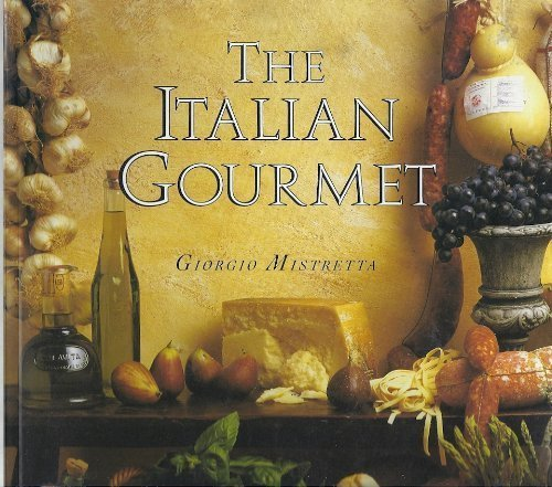 9780696023798: The Italian Gourmet: Authentic Ingredients and Traditional Recipes from the Kitchensof Italy