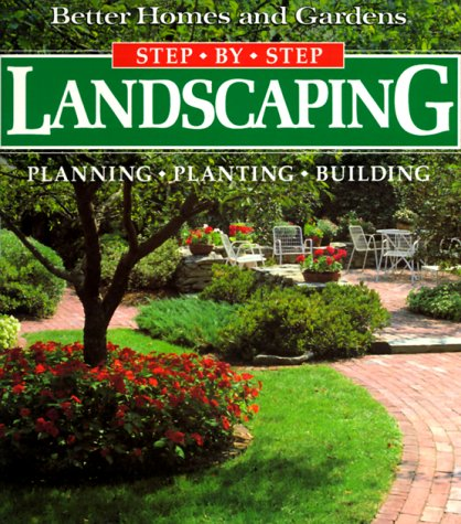 9780696025587: Landscaping: Planning, Planting, Building (Better Homes and Gardens(R): Step-by-Step Series)