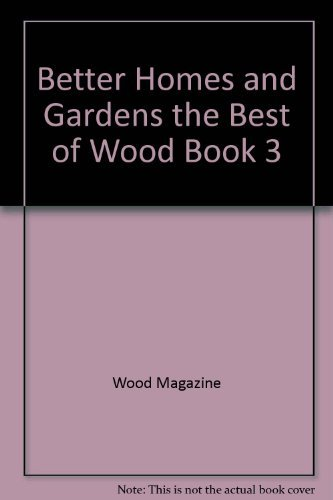 9780696025839: Better Homes and Gardens the Best of Wood Book 3