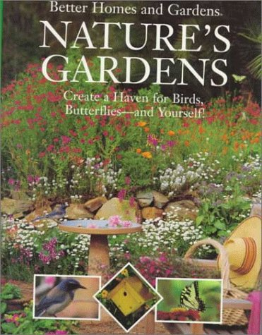 9780696025884: Better Homes and Gardens Nature's Gardens: Create a Haven for Birds, Butterflies-And Yourself!