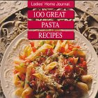 Ladies Home Journal: 100 Great Pasta Recipes: Ladies' Home Journal Books
