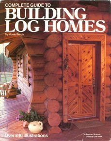 Complete Guide to Building Log Homes: Burch, Monte