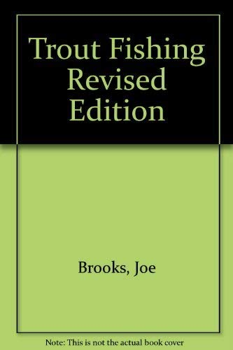 Trout Fishing Revised Edition: Brooks, Joe