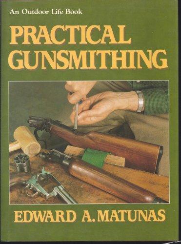 Practical Gunsmithing: Matunas, Edward A.