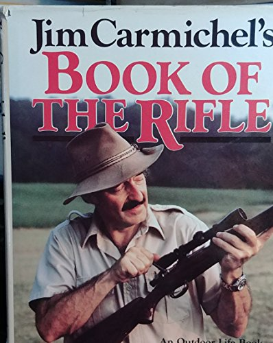 Jim Carmichel's Book of The Rifle: Jim Carmichel