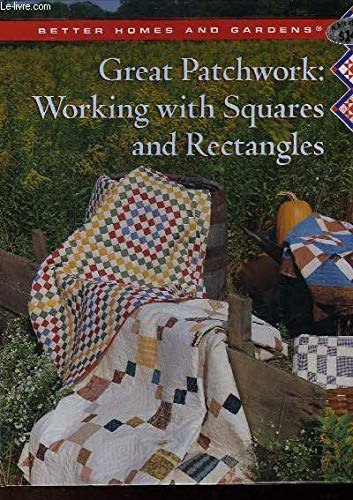 9780696200212: Better Homes and Gardens Great Patchwork: Working With Squares and Rectangles (Better Homes and Gardens Creative Quilting Collection)