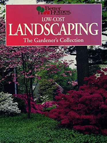 Low-Cost Landscaping (Gardener's Collection): Better Homes and Gardens Editorial Staff