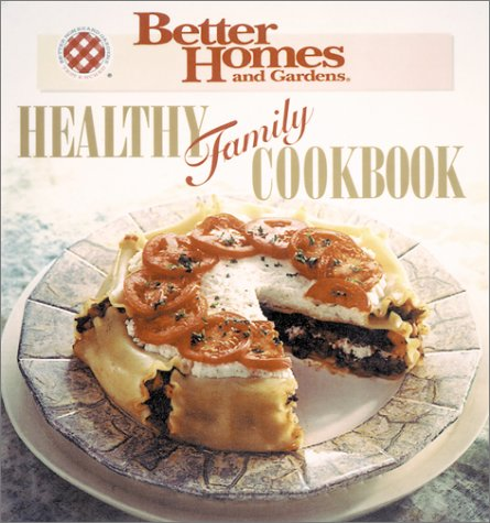 Healthy Family Cookbook (Better Homes and Gardens): Better Homes and