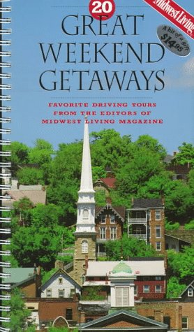 9780696202773: 20 Great Weekend Getaways: Favorite Driving Tours from the Editors of Midwest Living Magazine