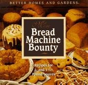More Bread Machine Bounty with Mix: Better Homes and Gardens