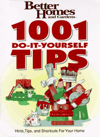 Better Homes and Gardens: 1001 Do-It-Yourself Tips (9780696204036) by Better Homes and Gardens