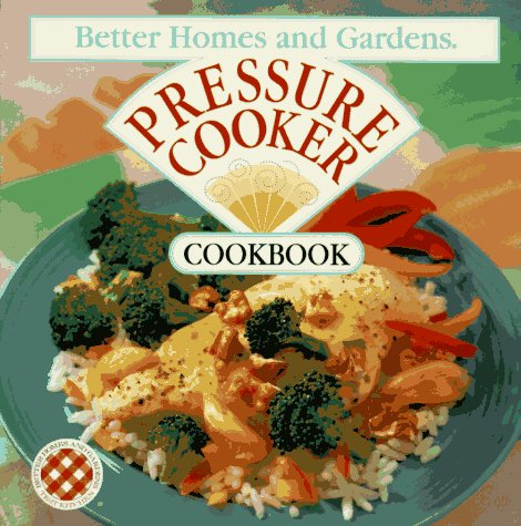 Better Homes and Gardens Pressure Cooker Cookbook: Better Homes and
