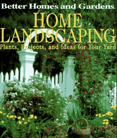 9780696204227: Better Homes and Gardens Home Landscaping: Plants, Projects, and Ideas for Your Yard