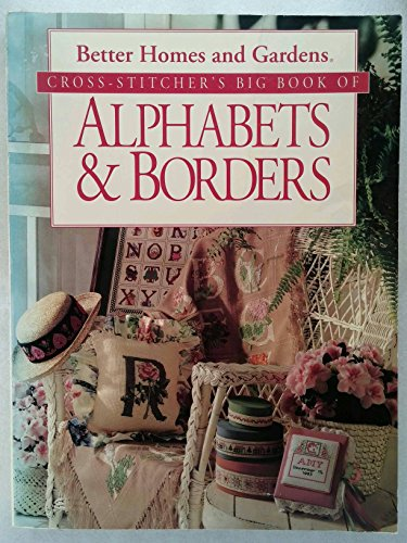 Better Homes and Gardens Cross Stitcher's Big Book of Alphabets & Borders (9780696204647) by Not Available