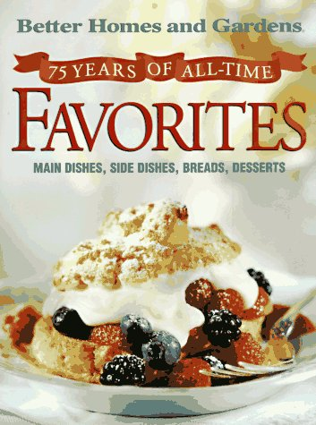 75 Years of All-Time Favorites: An Anniversary Recipe Collection from America's No. 1 Home and Fa...