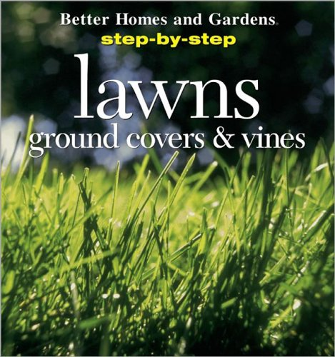 Step-By-Step Lawns, Ground Covers, and Vines: Better Homes and