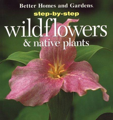 Wildflowers Native Plants Step By Step By Peter Loewer