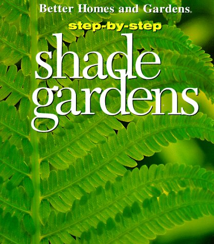 Step-By-Step Shade Gardens (0696206617) by Better Homes and Gardens; Taylor, Patricia A.