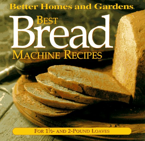 9780696206825: Best Bread Machine Recipes: For 1 1/2- and 2-pound loaves (Better Homes and Gardens Test Kitchen)