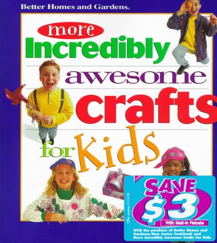 9780696206917: More Incredibly Awesome Crafts for Kids (Better Homes & Gardens)