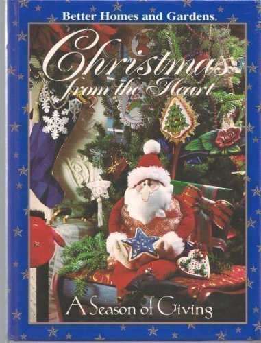 Better Homes and Gardens Christmas from the Heart A Season of Giving: Dahlstrom, Carol